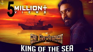 VADACHENNAI - King Of The Sea | Dhanush | Vetri Maaran | Santhosh Narayanan thumbnail