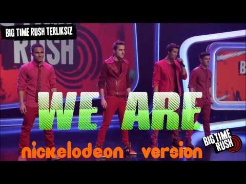 Big Time Rush We Are ( Nickelodeon - Version )