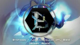 synthion looking glass ft bien bossy remix housedubstep