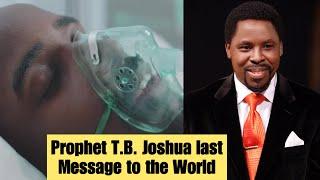 Prophet T.B. Joshua Last Message To The World