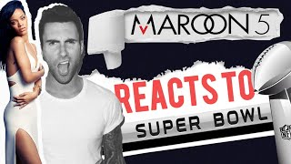 MAROON 5 FOR SUPER-BOWL? YOUR VIEW REACTS!!