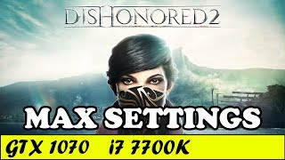 Dishonored 2 (Max Settings) | GTX 1070 + i7 7700K [1080p 60fps]