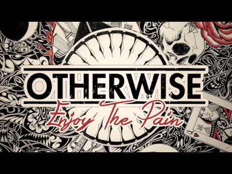 Otherwise - Enjoy The Pain