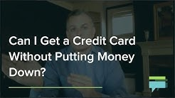 Can I Get a Credit Card Without Putting Money Down? - Credit Card Insider