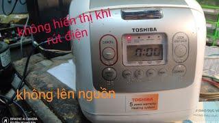 hướng dẫn sửa nồi cơm toshiba không lên nguồn và khi lên nguồn rồi thì rút điện ra mất hiển thị