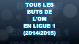 Tous les buts de l' OM en ligue 1 (2014-2015) HD