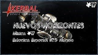 [JUGANDO] - Kerbal Space Program - Nuevos Horizontes - Misión #17 Estación Espacial ICS: Núcleo