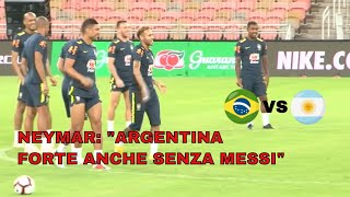 """[Brasile-Argentina] Neymar: """"Loro sono forti anche senza Messi"""""""