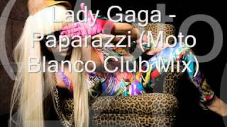Lady Gaga - Paparazzi (Moto Blanco Club Mix)