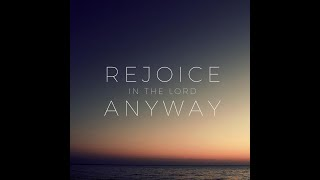 Rejoice in the Lord anyway Wk 6 - Even when life is hard. 2 Corinthians 3:12 - 4:18