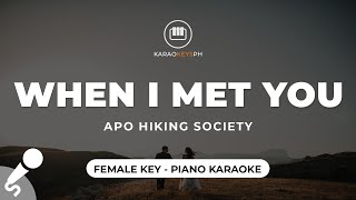 When I Met You - APO Hiking Society (Female Key - Piano Karaoke)