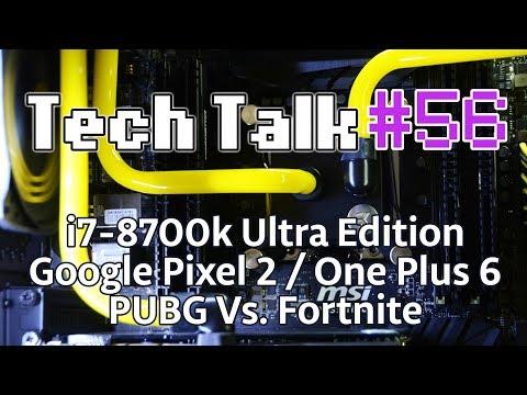 Tech Talk #56 - i7-8700k Ultra Edition / Google Pixel 2 / Equifax / PUBG Vs. Fortnite [Live]