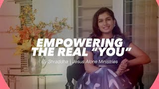 Shraddha Jesus Alone Ministries - Empowering The Real You Episode#3