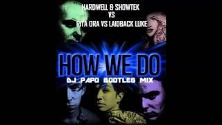 Hardwell & Showtek Vs. Rita Ora Vs. Laidback Luke - How We Do (Dj Papo Bootleg Mix)