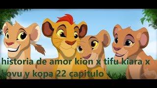 historia de amor kion x tifu kiara x kovu y kopa 22 capitulo