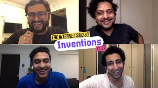 The Internet Said So | EP 57 | Inventions