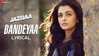 Bandeyaa - Lyrical | Jazbaa | Aishwarya Rai Bachchan | Amjad - Nadeem | Sanjay Gupta| Jubin Nautiyal