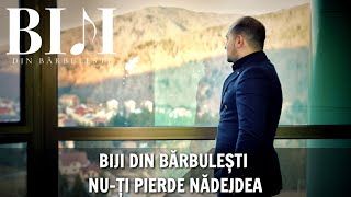 Biji din Barbulesti - NU-TI PIERDE NADEJDEA ( Official Video ) 2020