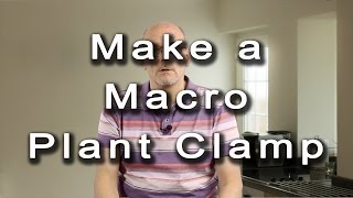 Macro Photography Make Your Own Plant Clamp Plamp