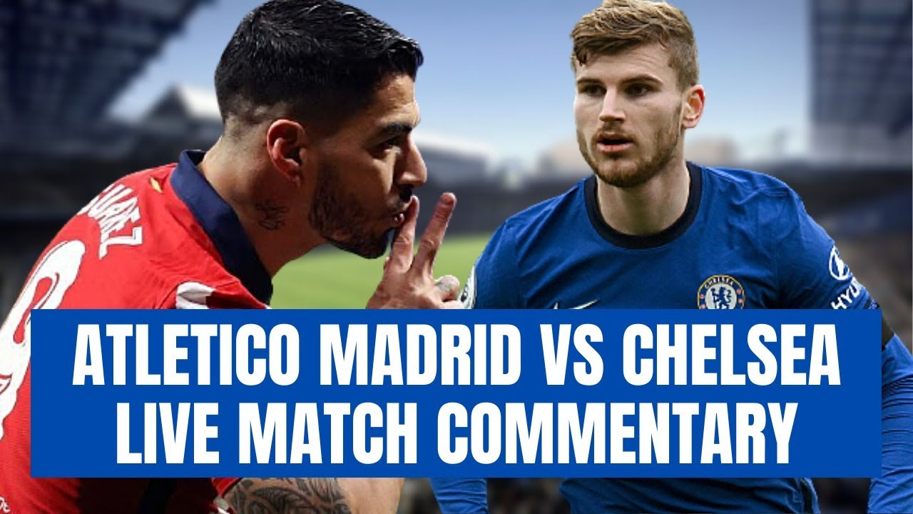 ATLETICO MADRID VS CHELSEA - LIVE MATCH COMMENTARY - YouTube