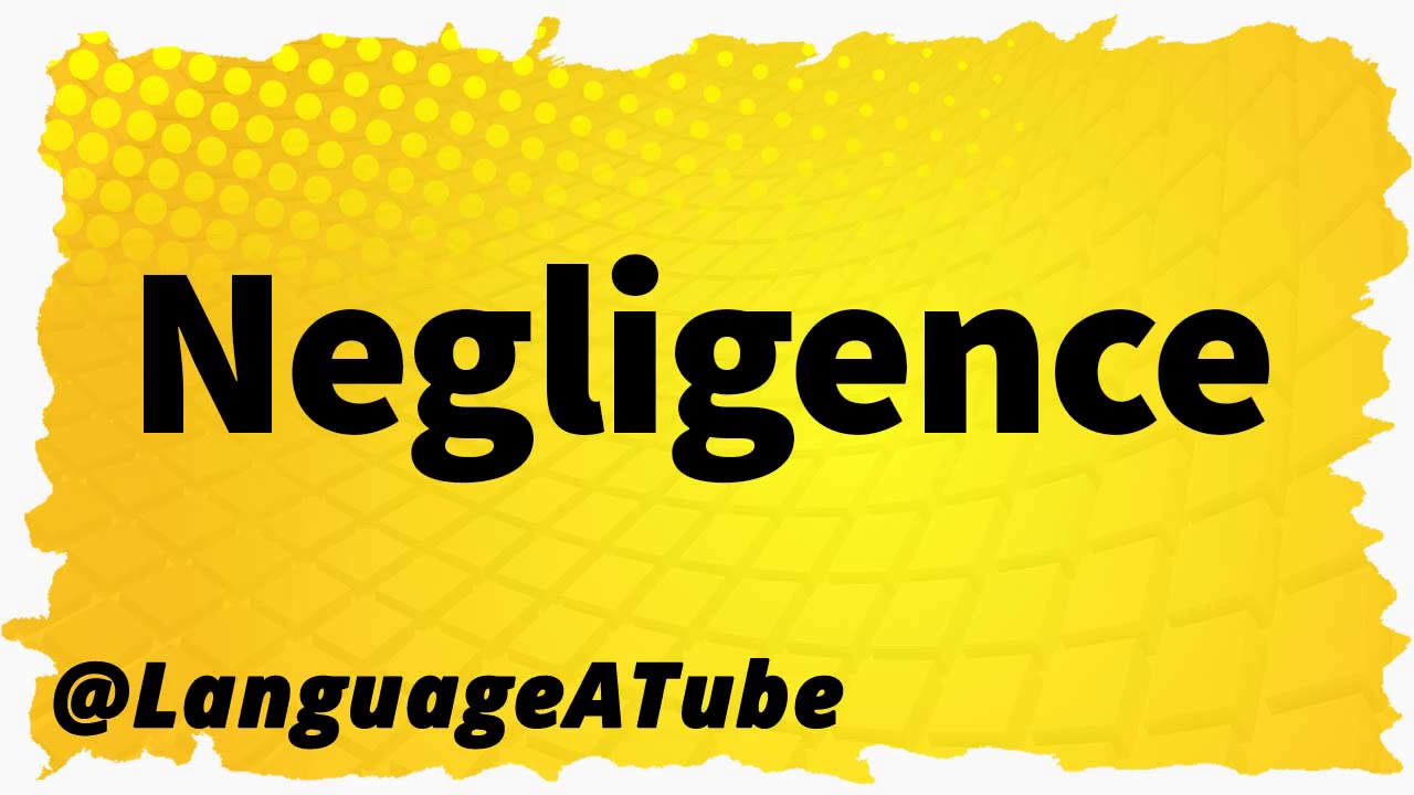 Negligence Pronunciation ⚡️ How To Pronounce Negligence!