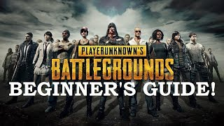 BEGINNER'S GUIDE TO PLAYERUNKNOWN'S BATTLEGROUNDS!