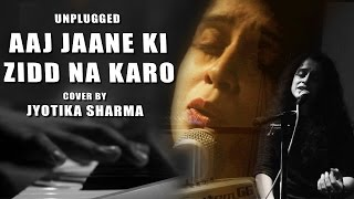 COVER VERSION II AAJ JAANE KI ZIDD NA KARO BY JYOTIKA SHARMA