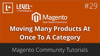 Magento Community Tutorials #29 - Moving Many Products At Once To A Category