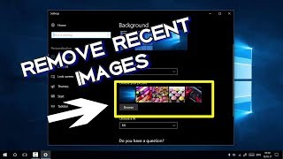 REMOVE RECENTLY USED IMAGES IN DESKTOP BACKGROUND HISTORY - WINDOWS 10 TIPS AND TRICKS