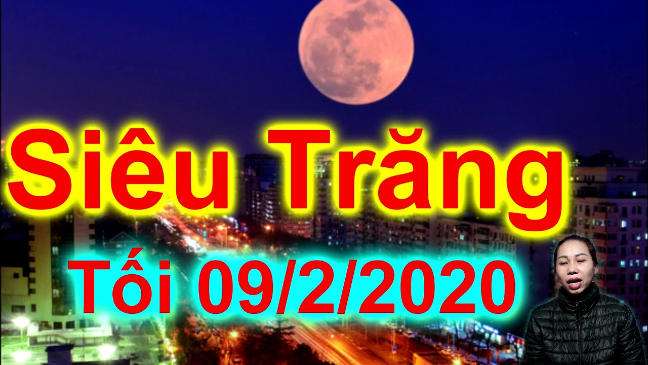 Việt Nam Đón Siêu Trăng Vào Tối Chủ Nhật 09/02/2020