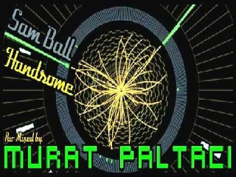 Sam Ball - Handsome (Murat Paltaci Remix)