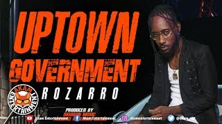 Rozarro - Uptown Government [Die Hard Riddim] January 2019