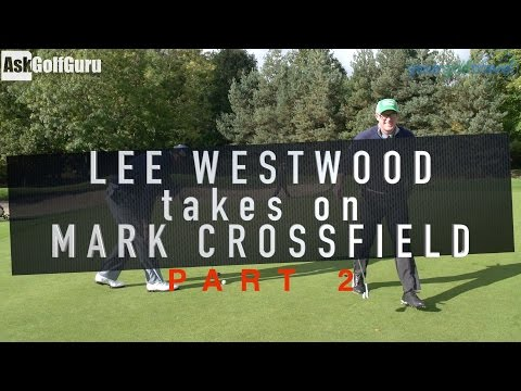 Lee Westwood Takes On Mark Crossfield Part 2