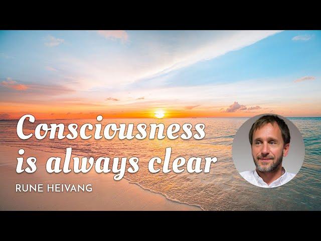 Consciousness is always clear - Conștiința este întotdeauna clară
