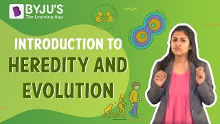 Introduction to Heredity and Evolution | Learn with BYJU'S