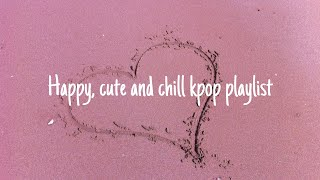 Happy, cute and chill kpop playlist |E.M