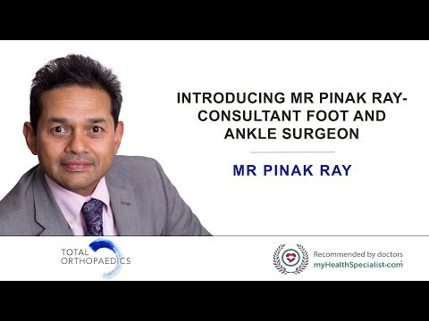 Introducing Mr Pinak Ray - Consultant Foot And Ankle Surgeon