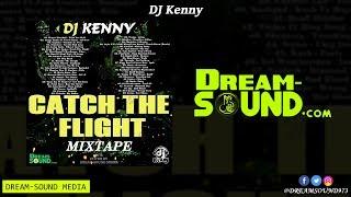 DJ Kenny - Catch The Flight (Dancehall Mixtape 2018)