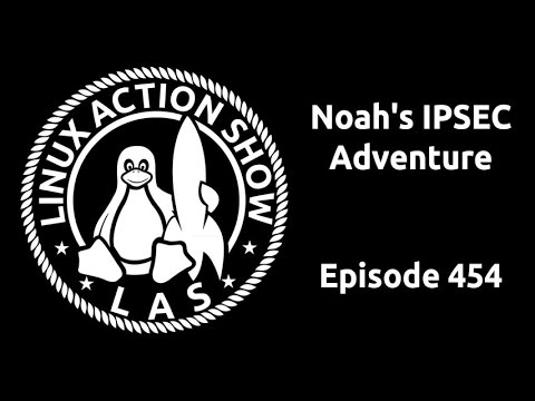Noah's IPSEC Adventure | Linux Action Show 454
