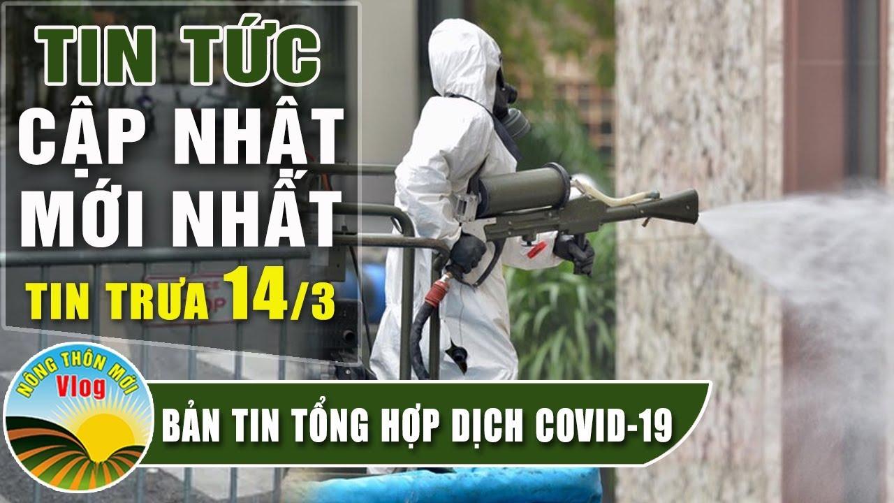 Tin tức dịch bệnh corona ( Covid 19 ) trưa 14/3 Tin tổng hợp virus corona Việt Nam đại dịch Vũ Hán