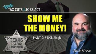 2017 Tax Cuts - SHOW ME THE MONEY! (Part 7 - $400k Single)