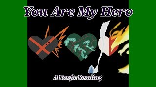You Are My Hero - A My Hero Academia Fanfic Reading