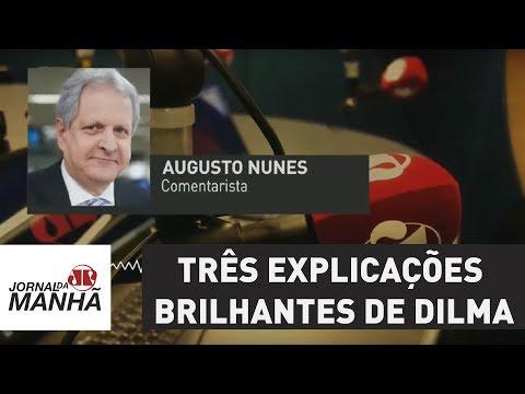 Três explicações brilhantes de Dilma Rousseff   Augusto Nunes