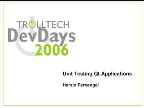 Qt DevDays 2006 - Unit Testing in Qt Applications: Harald Fernengel