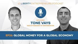 LE26: Tone Vays – Global Money for a Global Economy