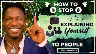 how to stop explaining yourself to people