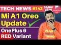 Mi A1 OREO Update, OnePlus 6 Red, WhatsApp Update, Moto E5 Plus, Jio Speed, Aadhaar-Pan Linking