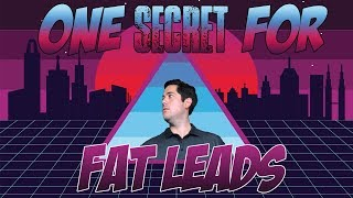 1 Secret Tip For Fatter Leads
