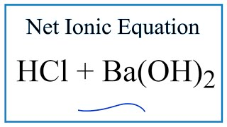 How to Write the Net Ionic Equation for HCl + Ba(OH)2 = BaCl2 + H2O