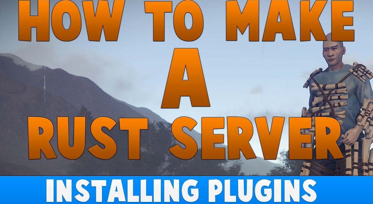 How To Create A Rust Server   Installing Plugins  